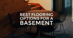 Best Flooring Options For A Basement