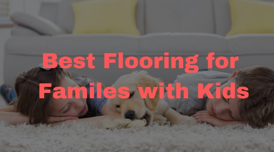 Best Flooring For Families With Kids