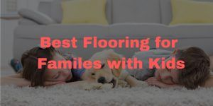 Best Flooring for Familes with Kids