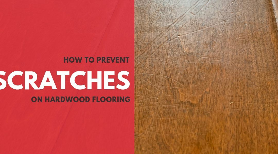 How to Prevent Scratches on Hardwood Flooring
